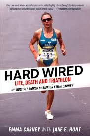 Emma Carney Hard Wired Life Death and Triathlon Book