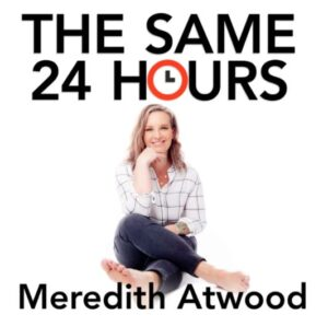 Meredith Atwood The Same 24 Hours Podcast